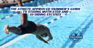 The Athlete Approved Swimmers Guide to Staying Motivated and Avoiding Excuses